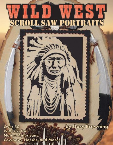 Read full books online for free without downloading Scroll Saw Portraits from the Wild West: Over 50 Patterns for Native Americans, Cowboys, and Buffalo (English literature) 9781565231863 MOBI DJVU by Gary Browning