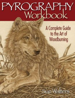 Pyrography Workbook: A Complete Guide to Woodburning for Woodworkers and Crafters