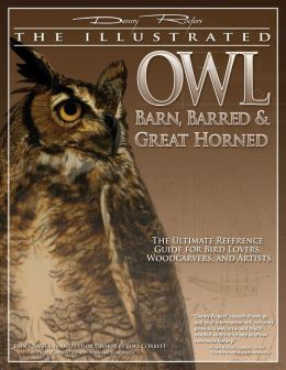Illustrated Owl: Barn, Barred, and Great Horned: The Ultimate Reference Guide for Bird Lovers, Artists, and Woodcarvers
