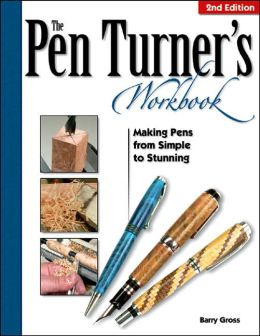 Pen Turner's Workbook: Making Pens from Simple to Stunning
