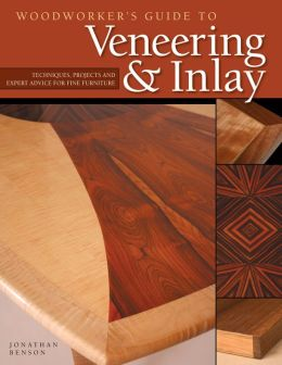Woodworker's Guide to Veneering and Inlay: Techniques, Projects and Expert Advice for Fine Furniture