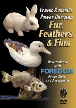 Frank Russell's Power Carving Fur, Feathers, & Fins: How to Carve with Foredom Power Tools and Accessories