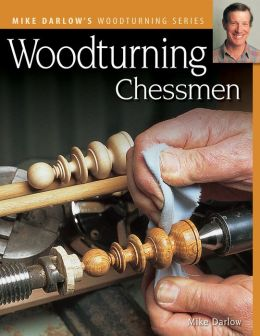 Woodturning Chessmen (Darlow's Woodturning series) Mike Darlow
