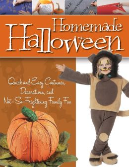 Homemade Halloween: Quick and Easy Costumes, Decorations, and Not-So-Frightening Family Fun
