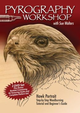 Pyrography Workshop with Sue Walters: Hawk Portrait: Step-by-Step Woodburning Tutorial and Beginner's Guide Containing 60 Texturing Styles and Complete Pattern Set
