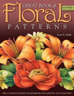 Great Book of Floral Patterns, Second Edition Revised and Expanded: The Ultimate Design Sourcebook for Artists and Crafters