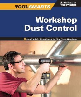 Workshop Dust Control: Install a Safe, Clean System for Your Home Woodshop