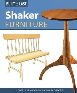 Shaker Furniture: 12 Timeless Woodworking Projects