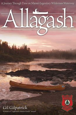 Allagash: A Journey Through Time on Maine's Legendary Wilderness Waterway