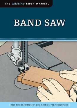 Band Saw: The Tool Information You Need at Your Fingertips