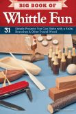 Book Cover Image. Title: Big Book of Whittle Fun:  31 Simple Projects You Can Make with a Knife, Branches & Other Found Wood, Author: Chris Lubkemann