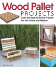 Book Cover Image. Title: Wood Pallet Projects:  Cool and Easy-to-Make Projects for the Home and Garden, Author: Chris Gleason