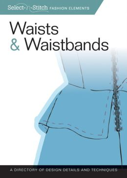 Waists & Waistbands: A Directory of Design Details and Techniques