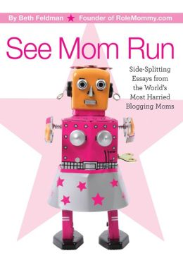 See Mom Run: Side-Splitting Essays from the World's Most Harried Moms