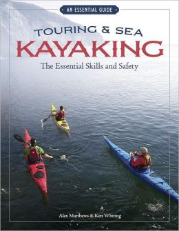 Touring and Sea Kayaking: The Essential Skills and Safety