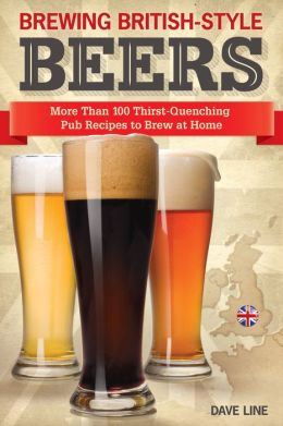 Brewing British-Style Beers: More Than 100 Thirst Quenching Pub Recipes To Brew At Home
