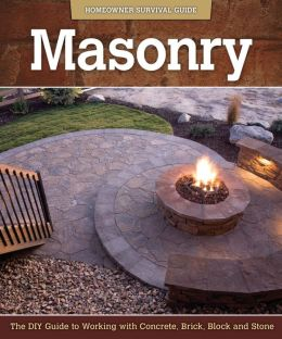 Masonry: The DIY Guide to Working with Concrete, Brick, Block, and Stone