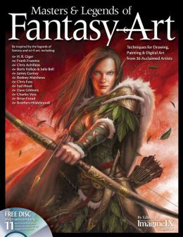 Masters & Legends of Fantasy Art: Techniques for Drawing, Painting & Digital art from 36 Acclaimed Artists