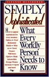 Simply Sophisticated: What Every Wordly Person Needs to Know