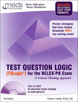 Test Question Logic (Tqlogic) for the NCLEX-PN Exam: A Critical Thinking Approach
