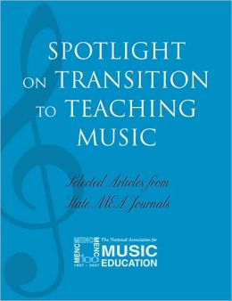 Spotlight on Transition to Teaching Music: Selected Articles from State MEA Journals