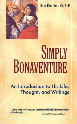 Simply Bonaventure: An Introduction to His Life, Thought and Writings
