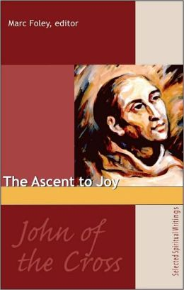 John of the Cross: the Ascent to Joy: Selected Spiritual Writings