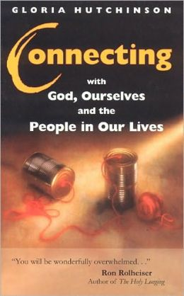 Connecting: with God, Ourselves, and the People in Our Lives
