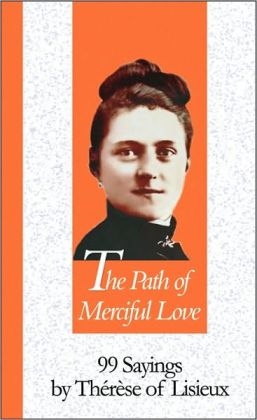 Path Of Merciful Love: 99 Sayings by Therese of Lisieux