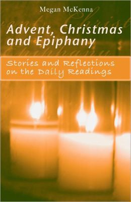 Advent, Christmas and Epiphany: Stories and Reflections on the Daily Readings