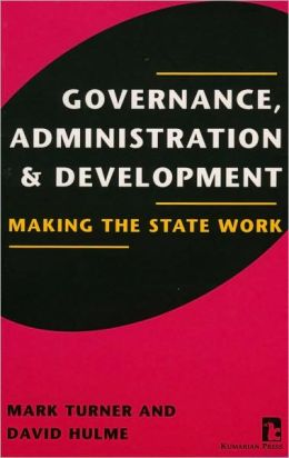 Governance, Administration, and Development: Making the State Work
