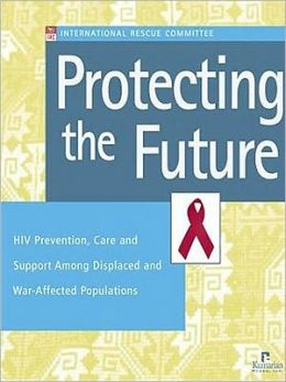 Protecting the Future: HIV Prevention, Care and Support Among Displaced and War-Affected Populations