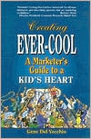 Creating Ever-Cool: A Marketer's Guide to a Kid's Heart