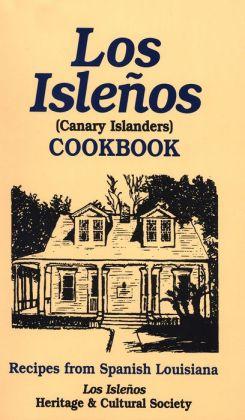 Los Islenos Cookbook: Canary Island Recipes: Recipes from Spanish Louisiana