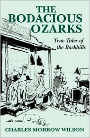 The Bodacious Ozarks: True Tales of the Backhills