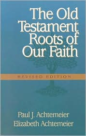 The Old Testament Roots of Our Faith : Revised Edition