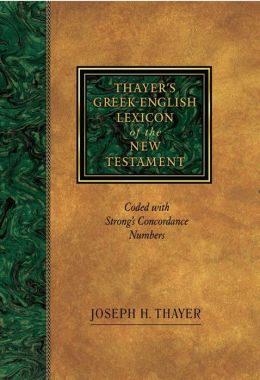 Thayer's Greek-English Lexicon of the New Testament : Coded with Strong's Concordance Numbers
