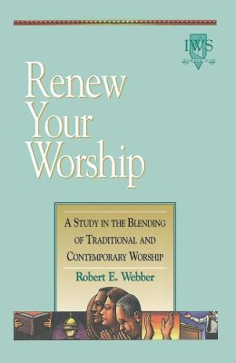 Renew Your Worship: A Study in Blending of Traditional and Contemporary Worship