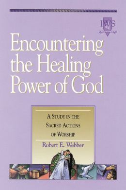 Encountering the Healing Power of God: A Study in the Sacred Actions of Worship