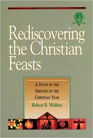 Rediscovering the Christian Feasts: A Study in the Services of the Christian Year