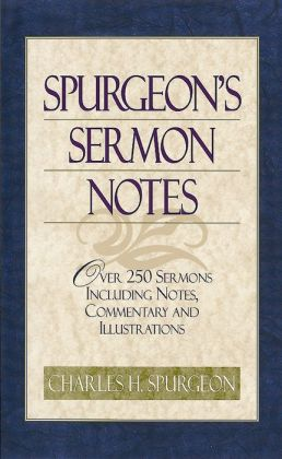 Spurgeon's Sermon Notes : Over 250 Sermons Including Notes, Commentary and Illustrations