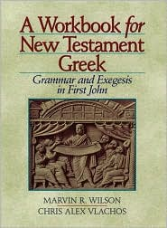 A Workbook for New Testament Greek : Grammar and Exegesis in First John