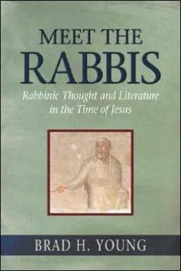 Meet the Rabbis: Rabbinic Thought and the Teachings of Jesus