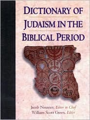 Dictionary of Judaism in the Biblical Period : 450 B.C.E. to 600 C.E.