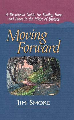 Moving Forward : A Devotional Guide for Finding Hope and Peace in the Midst of Divorce