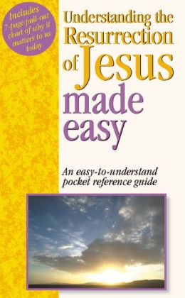 Understanding the Resurrection of Jesus Made Easy