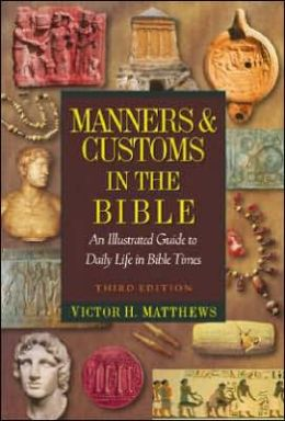 Manners and Customs in the Bible: An Illustrated Guide to Daily Life in Bible Times