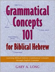 Grammatical Concepts 101 for Biblical Hebrew: Learning Biblical Hebrew Grammatical Concepts through English Grammar