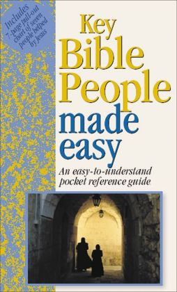 Key Bible People Made Easy (Bible Made Easy Series): An Easy-to-Understand Pocket Reference Guide