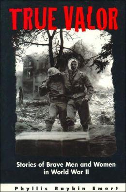 True Valor: Stories of Brave Men and Women in World War II
